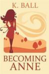Becoming Anne - Krista D. Ball