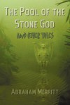 The Pool of the Stone God and Other Tales - A. Merritt, Hannes Bok