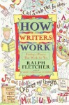 How Writers Work - Ralph Fletcher