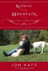 Running to the Mountain: A Midlife Adventure - Jon Katz