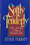 Softly and Tenderly: The Altar: A Place to Encounter God - Les Parrott III