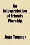 An Interpretation of Friends Worship - Jean Toomer