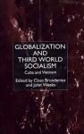 Globalization and Third-World Socialism: Cuba and Vietnam - Claes Brundenius, John Weeks