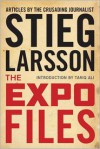 The Expo Files: Articles by the Crusading Journalist - Stieg Larsson, Laurie Thompson, Tariq Ali