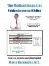 The Medical Encounter - Hablando Con Su Medico: Guia Para Pacientes Que Hablan Espanol - Mario Hernández