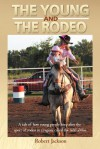 The Young and the Rodeo: A Tale of How Young People Keep Alive the Sport of Rodeo in the Region Called the Arklamiss - Robert Jackson