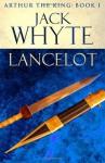 Lancelot (Arthur The King, #1) - Jack Whyte