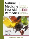 Natural Medicine First Aid Remedies: Self-Care Treatments for 100+ Common Conditions - Stephanie Marohn