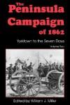 The Peninsula Campaign Of 1862: Yorktown To The Seven Days, Vol. 2 - William J. Miller, Savas Beatie, David A. Woodbury