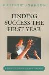 Finding Success the First Year: A Survivor's Guide for New Teachers - Matthew Johnson