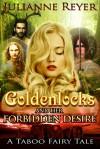 Goldenlocks and Her Forbidden Desire - Julianne Reyer