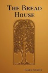The Bread House - Daniel Johnson