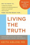 Living the Truth: Transform Your Life Through the Power of Insight and Honesty - Keith Ablow