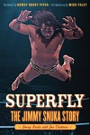 Superfly: The Jimmy Snuka Story - Jimmy Snuka, Jon Chattman, Rowdy Roddy Piper, Mick Foley