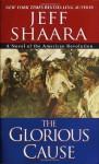 The Glorious Cause - Jeff Shaara