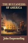 The Buccaneers of America - John Esquemeling, William Swan Stallybrass