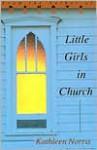 Little Girls in Church - Kathleen Norris