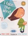 I Face the Wind - Vicki Cobb, Julia Gorton