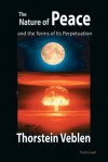 The Nature of Peace and the Terms of Its Perpetuation - Thorstein Veblen