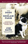 The Dogs of Bedlam Farm: An Adventure with Sixteen Sheep, Three Dogs, Two Donkeys, and Me - Jon Katz