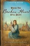 Where the Broken Heart Still Beats: The Story of Cynthia Ann Parker - Carolyn Meyer