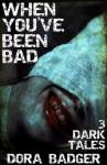 When You've Been Bad: Three Dark Tales - Dora Badger