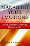 Managing Your Emotions: Critical Steps to Maintaining Control in Life - Karen Abbott, Joyce Bean