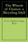 The Wheels of Chance: a Bicycling Idyll - H.G. Wells