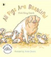 All Pigs Are Beautiful (Nature Storybooks) - Dick King-Smith, Anita Jeram