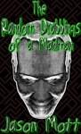 The Random Drabblings of a Madman - Jason L. Mott