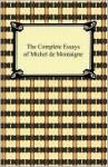 The Complete Essays (Penguin Classics) - Michel de Montaigne, Charles Cotton