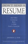 Don't Send a Resume: And Other Contrarian Rules to Help Land a Great Job - Jeffrey J. Fox