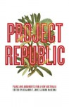 Project Republic: Plans and Arguments for a New Australia - Benjamin Thomas Jones, Mark McKenna