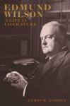 Edmund Wilson: A Life in Literature - Lewis M. Dabney