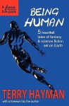 Being Human: 5 Heartfelt Tales of Fantasy & Science Fiction Set on Earth - Terry Hayman
