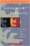 Autonomy and Solidarity - Jürgen Habermas, Peter Dews