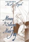 Money for Sorrow, Made Joy - M.C.A. Hogarth