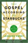The Gospel According to Starbucks: Living with a Grande Passion - Leonard Sweet