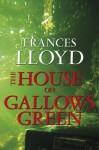 The House on Gallows Green. Frances Lloyd - Frances Lloyd