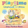 Playtime with Littlebob and Plum - Guy Parker-Rees