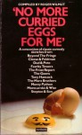 """""""No More Curried Eggs For Me"""": A Concoction of Classic Comedy Sketches - Spike Milligan, Alan Bennett, John Cleese, Roger Wilmut, Connie Booth, Alan Simpson, John Law, Ray Galton, Richard Sparks, George S. Kaufman, Dudley Moore, Morrie Ryskind, Peter Cook, Eddie Braben, Marty Feldman, Graham Chapman"""