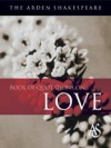 The Arden Shakespeare Book Of Quotations On Love - Jane Armstrong, Katherine Duncan-Jones