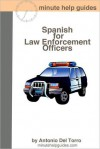 Spanish for Law Enforcement Officers: Essential Power Words and Phrases for Workplace Survival - Antonio Del Torro, Minute Help Guides