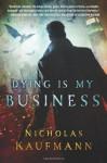 Dying Is My Business - Nicholas Kaufmann