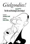 Gielgoodies! The Wit and Wisdom of John Gielgud - John Gielgud, Simon Callow, Jonathan Croall