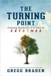 The Turning Point: Creating Resilience in a Time of Extremes - Gregg Braden