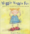 Wiggle Waggle Fun: Stories and Rhymes for the Very Very Young - Margaret Mayo