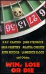 Win Lose or Die - Lawrence Block, John Steinbeck, Ruth Rendell, H.R.F. Keating, Sara Paretsky, Agatha Christie