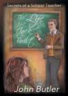 The Life That Jack Built - Secrets of a School Teacher - John Butler