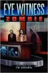 Eye Witness: Zombie - T.W. Brown, William R.D. Wood